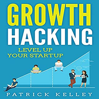 Growth Hacking: Level Up Your Startup                   By:                                                                                                                                 Patrick Kelley                               Narrated by:                                                                                                                                 Sean Posvistak                      Length: 1 hr and 30 mins     6 ratings     Overall 3.7