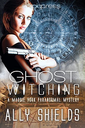 Book: Ghost Witching (A Maggie York Paranormal Mystery Book 2) by Ally Shields