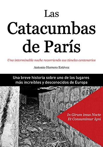 Las Catacumbas de París: Una interminable noche recorriendo sus túneles centenarios
