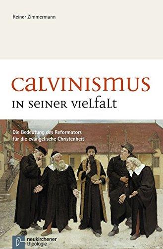Calvinismus in seiner Vielfalt: Die Bedeutung des Reformators für die evangelische Christenheit