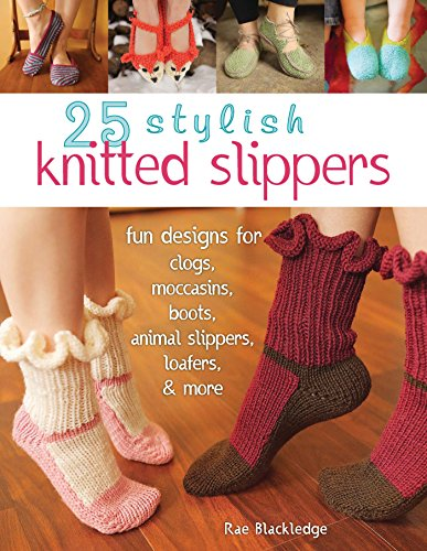 25 Stylish Knitted Slippers: Fun Designs for Clogs, Moccasins, Boots, Animal Slippers, Loafers, & More (English Edition)