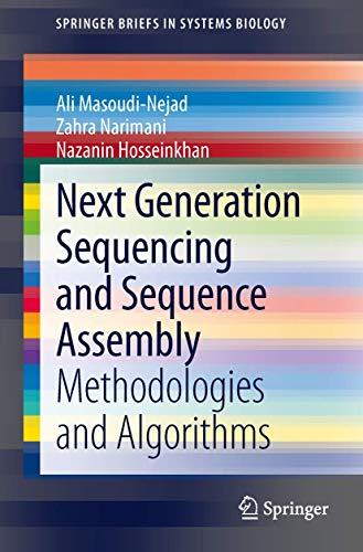Next Generation Sequencing and Sequence Assembly: Methodologies and Algorithms (SpringerBriefs in Systems Biology (4))