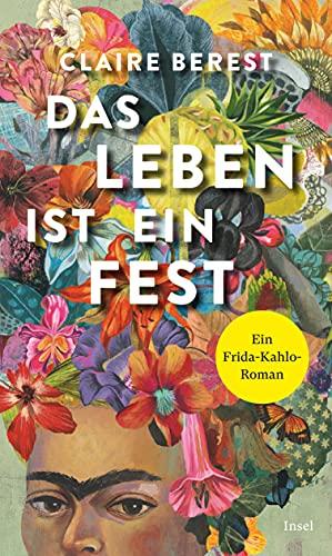 Buchseite und Rezensionen zu 'Das Leben ist ein Fest: Ein Frida-Kahlo-Roman' von Claire Berest