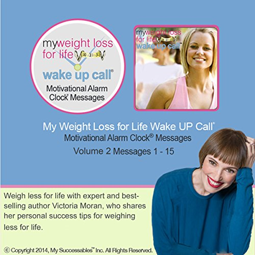 My Weight Loss for Life Wake UP Call (TM) - Morning Motivating Messages - Volume 2     Lose Weight for Life with Weight Loss Expert Victoria Moran              By:                                                                                                                                 Victoria Moran                               Narrated by:                                                                                                                                 Victoria Moran,                                                                                        Robin B. Palmer                      Length: 1 hr and 34 mins     Not rated yet     Overall 0.0