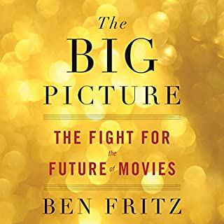 The Big Picture     The Fight for the Future of Movies              By:                                                                                                                                 Ben Fritz                               Narrated by:                                                                                                                                 Timothy Andrés Pabon                      Length: 9 hrs and 44 mins     139 ratings     Overall 4.6