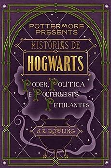 Histórias de Hogwarts: poder, política e poltergeists petulantes (Pottermore Presents - Português do Brasil Livro 2) por [J.K. Rowling]