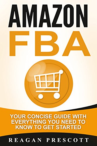 Amazon FBA: Your Concise Guide With Everything You Need to Know to Get Started (English Edition)