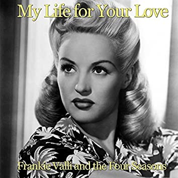 My Life for Your Love