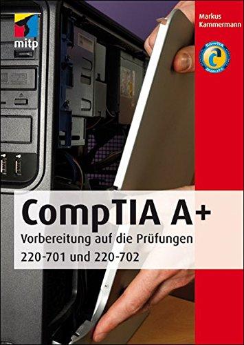 CompTIA A+: Vorbereitung auf die Prüfungen 220-701 und 220-702 (mitp Professional)