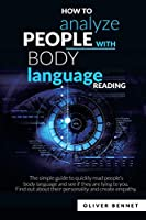How to Analyze People with Body Language Reading: The simple guide to quickly read people's body language and see if they are lying to you. Find out about their personality and create empathy
