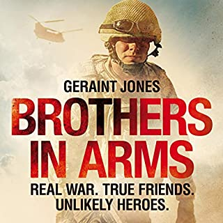 Brothers in Arms     Real War. True Friends. Unlikely Heroes.              By:                                                                                                                                 Geraint Jones                               Narrated by:                                                                                                                                 Geraint Jones                      Length: 9 hrs and 21 mins     5 ratings     Overall 5.0