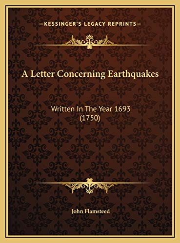 A Letter Concerning Earthquakes: Written In The Year 1693 (1750)