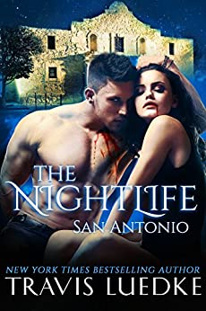 The Nightlife San Antonio (The Nightlife Series): (Paranormal Romantic Suspense) by [Travis Luedke]