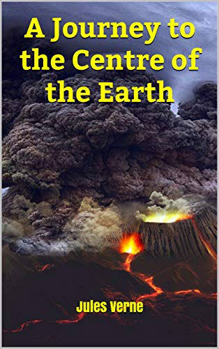 A Journey to the Centre of the Earth (French Edition)