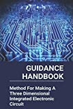 Guidance Handbook: Method For Making A Three Dimensional Integrated Electronic Circuit:: Electronic Circuit Board