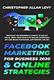 FACEBOOK MARKETING FOR BUSINESS 2020 & ONLINE STRATEGIES: Bootcamp for Beginners & Experts to Exploit Social Media from Home with Skilled Advertising (or Ads), Brand Positioning, Copywriting and SEO