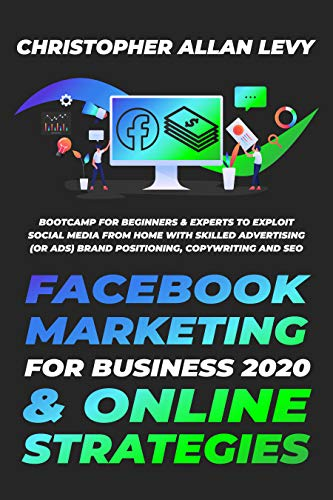 FACEBOOK MARKETING FOR BUSINESS 2020 & ONLINE STRATEGIES: Bootcamp for Beginners & Experts to Exploit Social Media from Home with Skilled Advertising (or ... Copywriting and SEO (English Edition)
