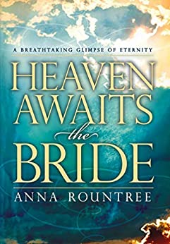 Heaven Awaits the Bride: A Breathtaking Glimpse of Eternity by [Anna Rountree]
