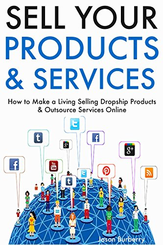 Sell Your Products & Services: How to Make a Living Selling Dropship Products & Outsource Services Online (English Edition)