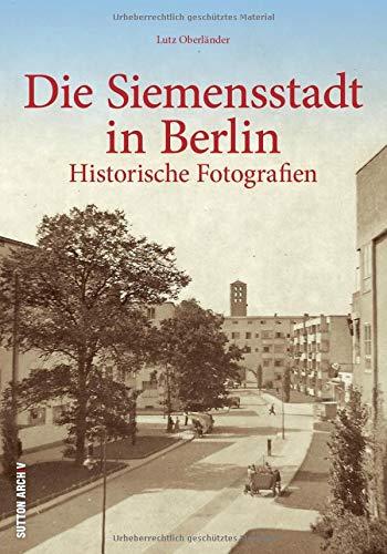 Berlin-Siemensstadt in alten Fotografien, Historischer Bildband, Archivbilder, Welterbe, Weltkulturerbe Ringsiedlung, Geschichte und Alltagsgeschichte ... Historische Fotografien (Sutton Archivbilder)