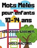 Mots Mêlés Pour Enfants 10-14 ans: Livre de mots mêlés pour enfant à partir de 10 ans   1500 Mots mêlés pour enfants avec solutions   Jeu éducatif pour enfants