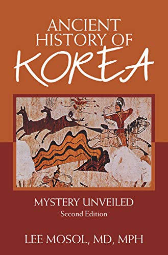 Ancient History of Korea: Mystery Unveiled. Second Edition (English Edition)