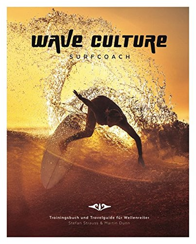 WAVE CULTURE Surfcoach: Trainingsbuch und Travelguide für Wellenreiter