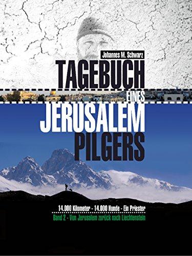 Tagebuch eines Jerusalempilgers 2: 14.000 Kilometer - 14.000 Hunde - Ein Priester.: Von Jerusalem zurück nach Liechtenstein