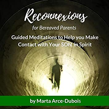 Reconnexions for Bereaved Parents - Guided Meditations to Help You Make Contact with Your Son in Spirit