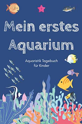 Mein erstes Aquarium - Aquaristik Tagebuch für Kinder: A5 Aquarium Logbuch | Aquarienpflegeheft | Meerwasseraquarium | Süßwasseraquarium | Geschenk ... Fischzüchter, Fischpfleger und Aquarianer