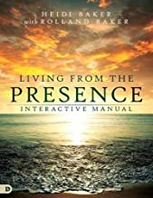 Living from the Presence Interactive Manual: Principles for Walking in the Overflow of God's Supernatural Power