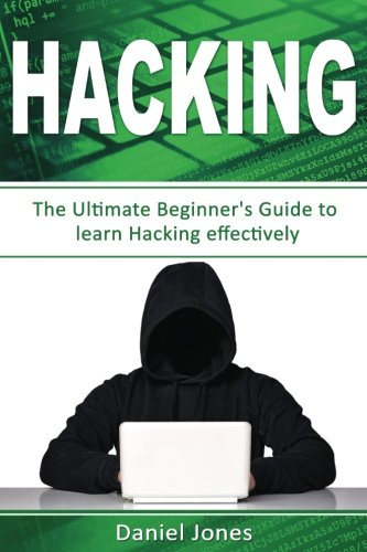 Hacking: The Ultimate Beginner's Guide to Learn Hacking Effectively: Volume 1