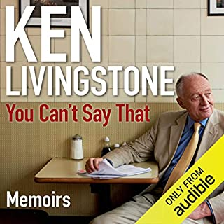 You Can't Say That     A Memoir              By:                                                                                                                                 Ken Livingstone                               Narrated by:                                                                                                                                 Cameron Stewart                      Length: 24 hrs and 21 mins     24 ratings     Overall 4.2