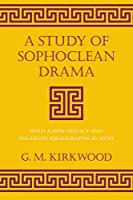 A Study of Sophoclean Drama: With a New Preface and Enlarged Bibliographical Note (Cornell Studies in Classical Philology)