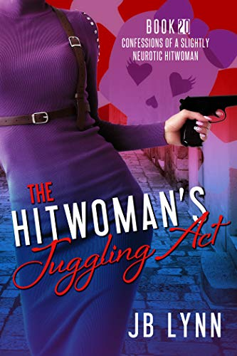 The Hitwoman's Juggling Act (Confessions of a Slightly Neurotic Hitwoman Book 20)