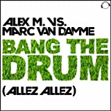 Alex M. vs. Marc Van Damme - Bang The Drum (Allez Allez)