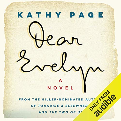 Dear Evelyn     A Novel              Written by:                                                                                                                                 Kathy Page                               Narrated by:                                                                                                                                 Gemma Dawson                      Length: 9 hrs and 17 mins     7 ratings     Overall 4.1