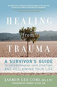 Healing from Trauma: A Survivor's Guide to Understanding Your Symptoms and Reclaiming Your Life by [Jasmin Lee Cori, Robert Scaer]
