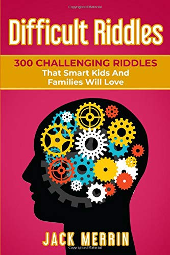 Difficult Riddles: 300 Challenging Riddles That Smart Kids And Families Will Love