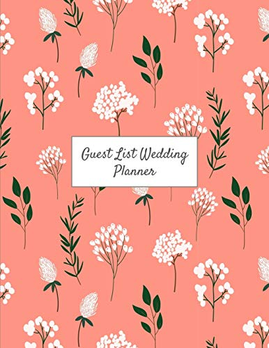 Guest List Wedding Planner: The Perfect Wedding Guest List Checklists, Worksheets, and Tools to Plan on a Small Budget 8.5 * 11 inch 200 Page