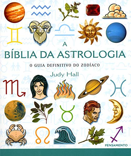 A Biblia da Astrologia: O Guia Definitivo do Zodíaco