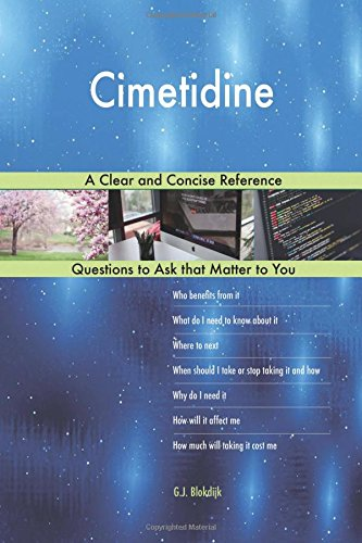 Cimetidine; A Clear and Concise Reference