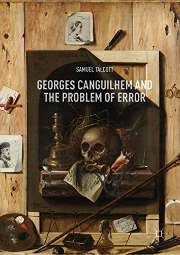 Georges Canguilhem and the Problem of Error (English Edition)