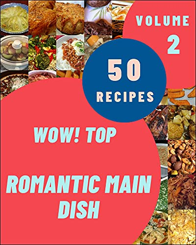 Wow! Top 50 Romantic Main Dish Recipes Volume 2: Romantic Main Dish Cookbook - Where Passion for Cooking Begins (English Edition)