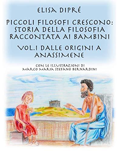 Piccoli filosofi crescono: storia della filosofia raccontata ai bambini: Vol.1 Dalle origini a Anassimene