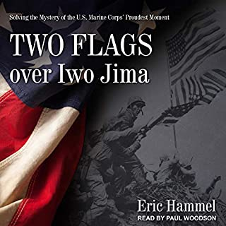 Two Flags over Iwo Jima     Solving the Mystery of the U.S. Marine Corps' Proudest Moment              By:                                                                                                                                 Eric Hammel                               Narrated by:                                                                                                                                 Paul Woodson                      Length: 5 hrs and 22 mins     Not rated yet     Overall 0.0