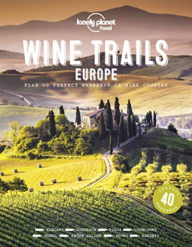 Wine Trails - Europe 1: plan 40 perfect weekends in wine country
