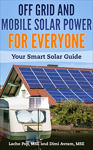 Off Grid And Mobile Solar Power For Everyone: Your Smart Solar Guide by [Lacho Pop  MSE, Dimi Avram MSE]