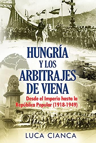 HUNGRÍA Y LOS ARBITRAJES DE VIENA: Desde el Imperio hasta la República...