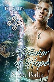 A Flicker of Hope (Druid's Curse Book 2) by [Shea Balik, Harris Channing, Avril Stepowski]
